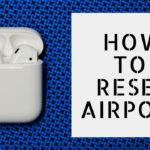 How to Reset AirPods [Troubleshoot and Fix Airpods]